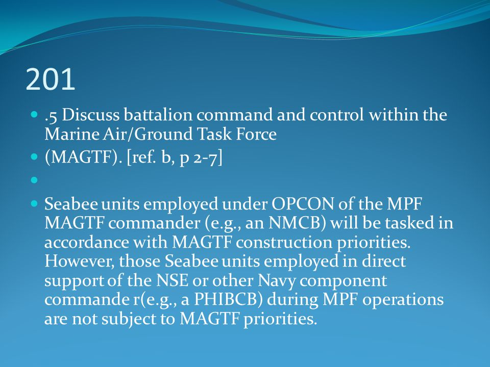 201 .5 Discuss battalion command and control within the Marine Air/Ground Task Force. (MAGTF). [ref. b, p 2-7]
